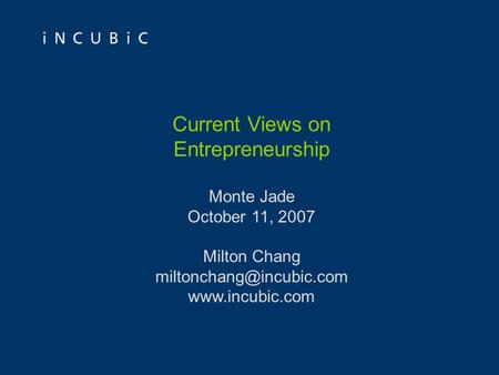 Current Views on Entrepreneurship Monte Jade October 11, 2007 Milton Chang