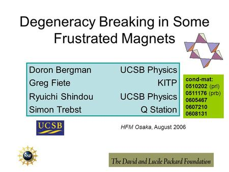 Degeneracy Breaking in Some Frustrated Magnets Doron BergmanUCSB Physics Greg FieteKITP Ryuichi ShindouUCSB Physics Simon TrebstQ Station HFM Osaka, August.