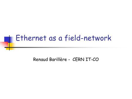 Ethernet as a field-network Renaud Barillère - CERN IT-CO.
