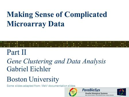 Making Sense of Complicated Microarray Data Part II Gene Clustering and Data Analysis Gabriel Eichler Boston University Some slides adapted from: MeV documentation.