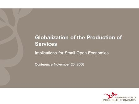 Globalization of the Production of Services Implications for Small Open Economies Conference November 20, 2006.
