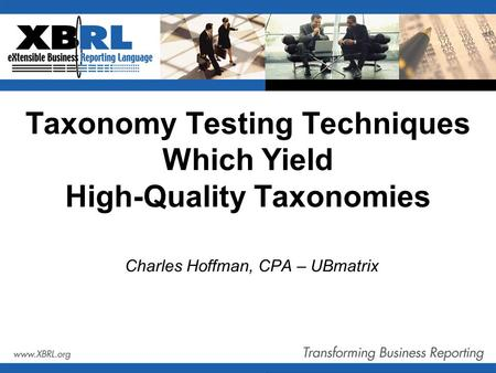 Taxonomy Testing Techniques Which Yield High-Quality Taxonomies Charles Hoffman, CPA – UBmatrix.