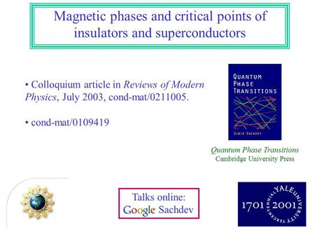 Magnetic phases and critical points of insulators and superconductors Colloquium article in Reviews of Modern Physics, July 2003, cond-mat/0211005. cond-mat/0109419.