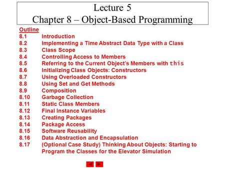 Lecture 5 Chapter 8 – Object-Based Programming Outline 8.1 Introduction 8.2 Implementing a Time Abstract Data Type with a <strong>Class</strong> 8.3 <strong>Class</strong> Scope 8.4 Controlling.
