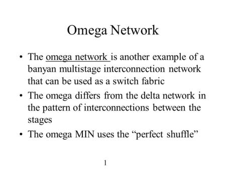 1 Omega Network The omega network is another example of a banyan multistage interconnection network that can be used as a switch fabric The omega differs.