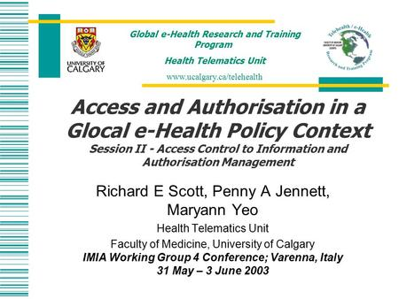 Access and Authorisation in a Glocal e-Health Policy Context Session II - Access Control to Information and Authorisation Management Richard E Scott, Penny.