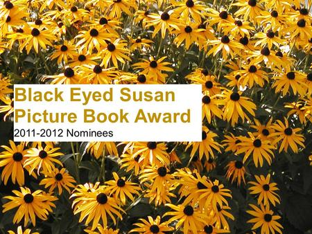 Black Eyed Susan Picture Book Award 2011-2012 Nominees.
