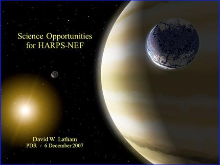 Science Opportunities for HARPS-NEF David W. Latham PDR - 6 December 2007.