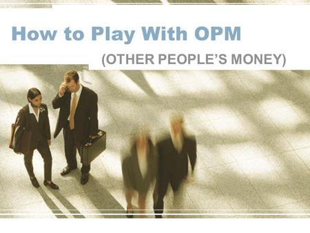 How to Play With OPM (OTHER PEOPLE'S MONEY). Cantilever Background & Timeline 1st business plan written by founders in 1997 –Financial models reviewed.