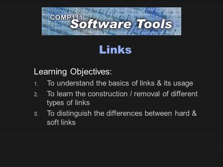 Links Learning Objectives: 1. To understand the basics of links & its usage 2. To learn the construction / removal of different types of links 3. To distinguish.