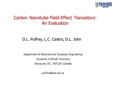 Carbon Nanotube Field-Effect Transistors: An Evaluation D.L. Pulfrey, L.C. Castro, D.L. John Department of Electrical and Computer Engineering University.