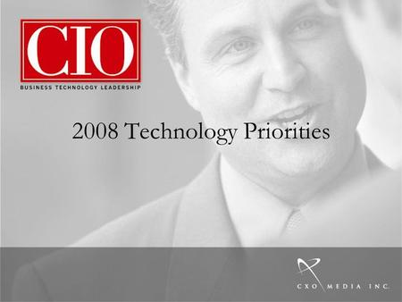 2008 Technology Priorities. 2 Q: Please select the option that best describes your plans for each technology in 2008 Source: CIO Magazine IT Budget and.