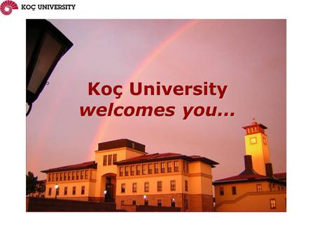 Koç University welcomes you.... KU is located in Sarıyer, which is the last district on the most northern part of the European side of İstanbul. Campus.