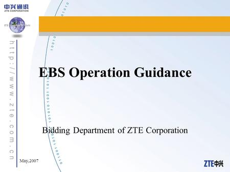 May,2007 EBS Operation Guidance Bidding Department of ZTE Corporation.