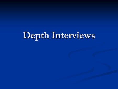 Depth Interviews. Funnel Method Funnel Method let respondent do all the talking let respondent do all the talking can be a diagnostic interview can be.