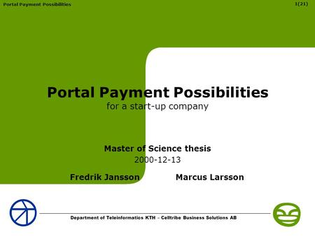 Portal Payment Possibilities 1(21) Department of Teleinformatics KTH – Celltribe Business Solutions AB Portal Payment Possibilities for a start-up company.