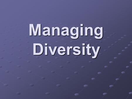 Managing Diversity. What Is Diversity? Although definitions vary, diversity simply refers to human characteristics that make people different from one.