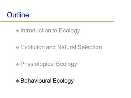 Outline Introduction to Ecology Evolution and Natural Selection