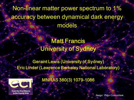 Non-linear matter power spectrum to 1% accuracy between dynamical dark energy models Matt Francis University of Sydney Geraint Lewis (University of Sydney)