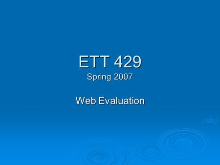 ETT 429 Spring 2007 Web Evaluation. World Wide Web  Terminology Internet Internet Web pages Web pages Browsers Browsers Search Engines Search Engines.