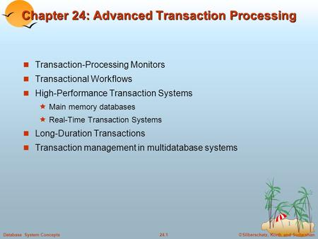 ©Silberschatz, Korth and Sudarshan24.1Database System Concepts 1 Chapter 24: Advanced Transaction Processing Transaction-Processing Monitors Transactional.