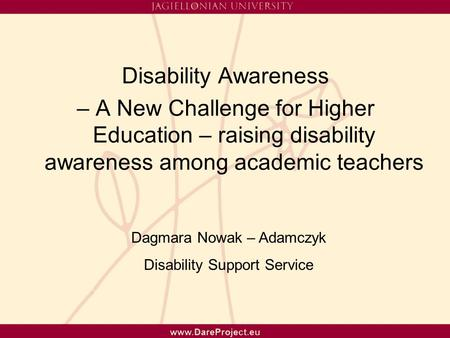 Disability Awareness – A New Challenge for Higher Education – raising disability awareness among academic teachers Dagmara Nowak – Adamczyk Disability.