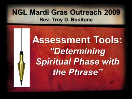 "NGL Mardi Gras Outreach 2009 Rev. Troy D. Benitone Assessment Tools: ""Determining Spiritual Phase with the Phrase"""