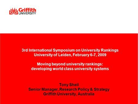 3rd International Symposium on University Rankings University of Leiden, February 6-7, 2009 Moving beyond university rankings: developing world class university.