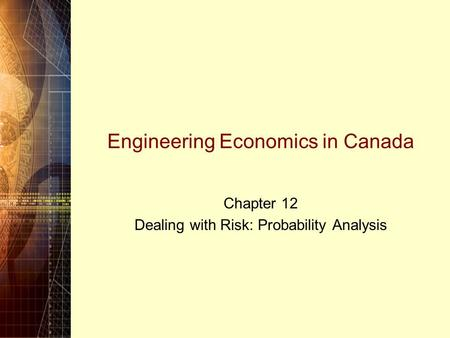 Engineering Economics in Canada Chapter 12 Dealing with Risk: Probability Analysis.