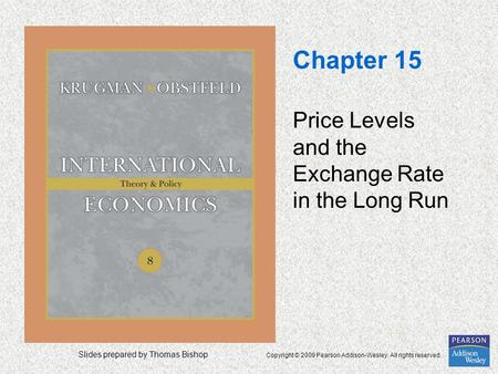Slides prepared by Thomas Bishop Copyright © 2009 Pearson Addison-Wesley. All rights reserved. Chapter 15 Price Levels and the Exchange Rate in the Long.