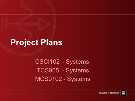 Project Plans CSCI102 - Systems ITCS905 - Systems MCS9102 - Systems.