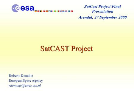 SatCAST Project Roberto Donadio European Space Agency SatCast Project Final Presentation Arendal, 27 September 2000.