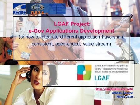 1 LGAF Project: e-Gov Applications Development (or how to integrate different application flavors in a consistent, open-ended, value stream) LGAF Project: