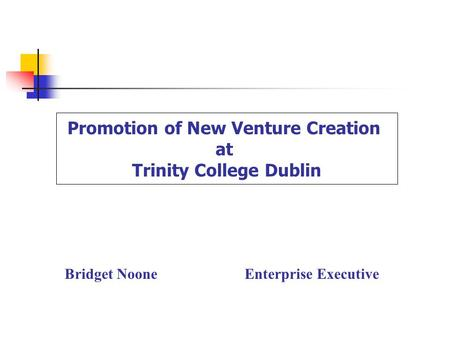 Bridget NooneEnterprise Executive Promotion of New Venture Creation at Trinity College Dublin.
