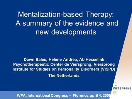 Mentalization-based Therapy: A summary of the evidence and new developments Dawn Bales, Helene Andrea, Ab Hesselink Psychotherapeutic Center de Viersprong,