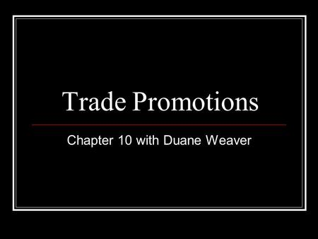 Trade Promotions Chapter 10 with Duane Weaver. Trade Promotions Defined The expenditures or incentives used by manufacturers and other members of the.