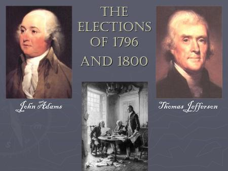 The Elections of 1796 and 1800 John Adams Thomas Jefferson.
