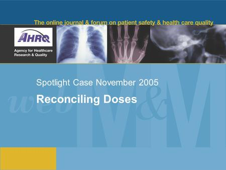 Spotlight Case November 2005 Reconciling Doses. 2 Source and Credits This presentation is based on the November 2005 Spotlight Case in Emergency Medicine.