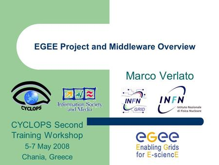 EGEE Project and Middleware Overview Marco Verlato CYCLOPS Second Training Workshop 5-7 May 2008 Chania, Greece.