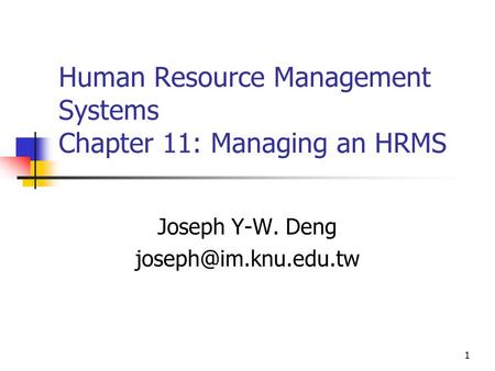 1 Human Resource Management Systems Chapter 11: Managing an <strong>HRMS</strong> Joseph Y-W. Deng