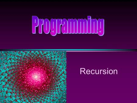Programming Recursion.