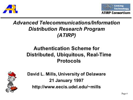 Page # Advanced Telecommunications/Information Distribution Research Program (ATIRP) Authentication Scheme for Distributed, Ubiquitous, Real-Time Protocols.