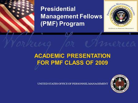 Report Tile Presidential Management Fellows (PMF) Program UNITED STATES OFFICE OF PERSONNEL MANAGEMENT ACADEMIC PRESENTATION FOR PMF CLASS OF 2009.