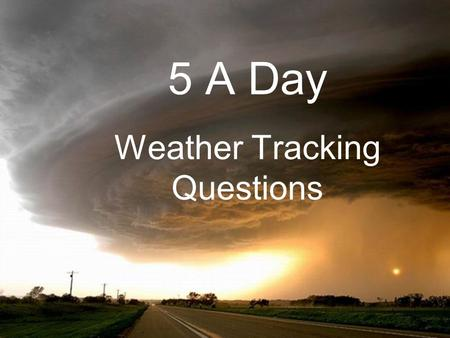 5 A Day Weather Tracking Questions. 1. Look at the highs and lows. Which days seem to have a smaller difference between the high and low temperature?