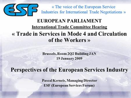 EUROPEAN PARLIAMENT International Trade Committee Hearing « Trade in Services in Mode 4 and Circulation of the Workers » Brussels, Room 2Q2 Building JAN.