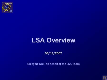 1 LSA Overview 06/11/2007 Grzegorz Kruk on behalf of the LSA Team.
