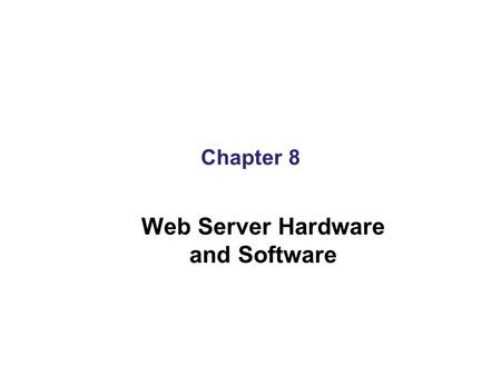 Chapter 8 Web Server Hardware and Software. Learning Objectives In this chapter, you will learn about: Web server hardware considerations Measuring the.