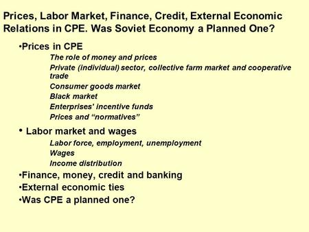 Prices in CPE The role of money and prices Private (individual) sector, collective farm market and cooperative trade Consumer goods market Black market.