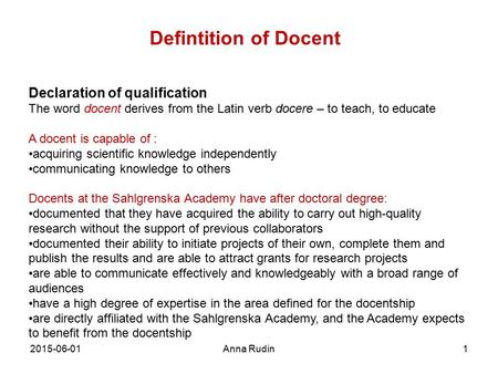2015-06-01Anna Rudin1 Declaration of qualification The word docent derives from the Latin verb docere – to teach, to educate A docent is capable of : acquiring.