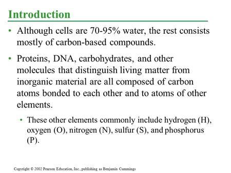 Although cells are 70-95% water, the rest consists mostly of carbon-based compounds. Proteins, DNA, carbohydrates, and other molecules that distinguish.